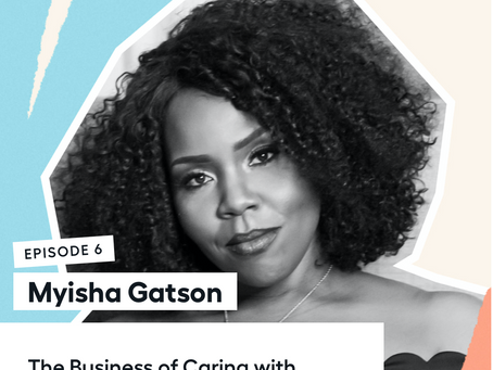 The Business of Caring with Myisha Gatson