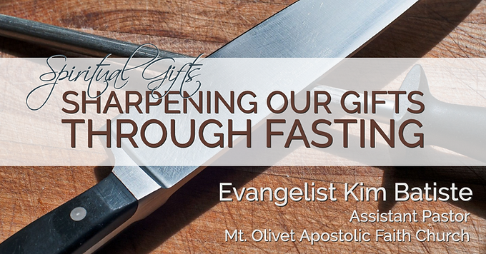 Spiritual Gifts: Sharpening Our Gifts Through Fasting