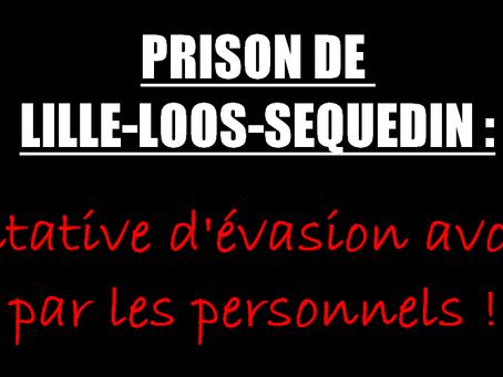 Prison de Lille-Loos-Sequedin : Tentative d'évasion avortée par les personnels !