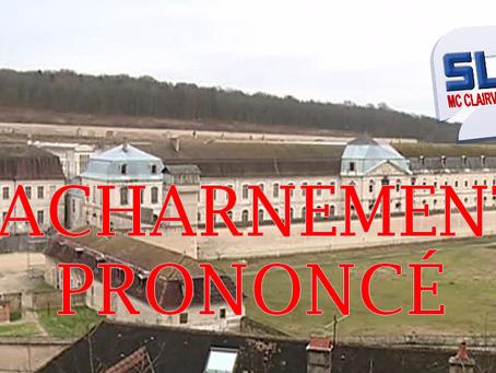 Prison de Clairvaux : L'acharnement prononcé