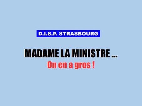 DISP de Strasbourg : Madame la Ministre... On en a gros !