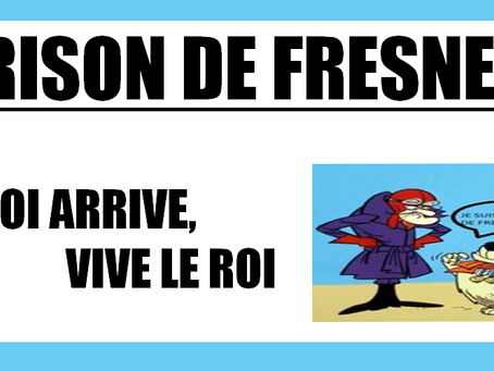 Prison de Fresnes : Le roi arrive, vive le roi