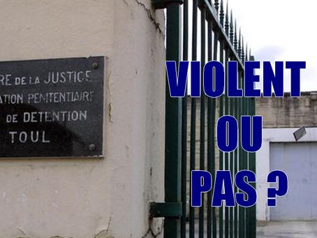 Prison de Toul : Violent ou pas ?