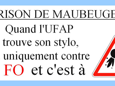 Prison de Maubeuge : Quand l'UFAP trouve son stylo, c'est uniquement contre FO et c'est