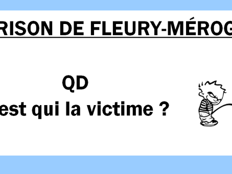 Prison de Fleury-Mérogis : QD c'est qui la victime ?