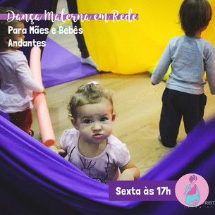 Dança Materna em Rede para Mães e Bebês Andantes Semana 24 a 28/08