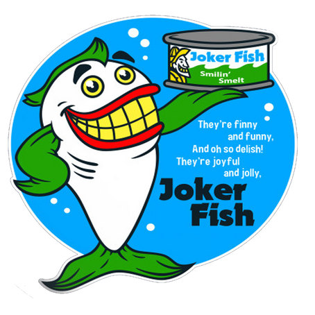 Arrr! Try me famous Joker fish! There's Smiling Smelt! Giggling Grouper! And Happy Haddock!