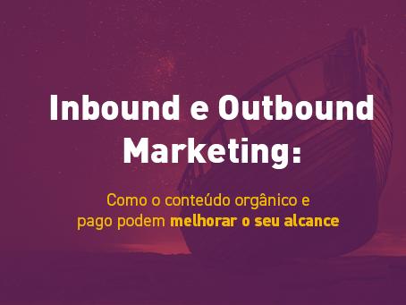 Inbound e Outbound Marketing: Como os conteúdos orgânico e pago podem melhorar o seu alcance