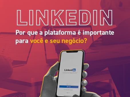 LinkedIn: Por que a plataforma é importante para você e seu negócio?