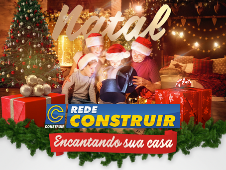 Campanha de Dezembro: Natal Rede Construir - Encantando sua Casa!