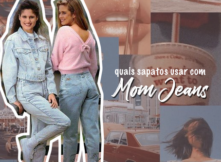Quais sapatos usar com Mom Jeans?