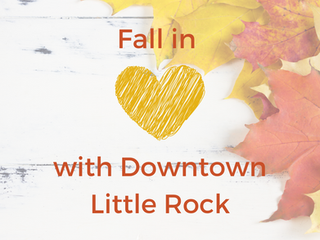 Fall in Love with Downtown Little Rock