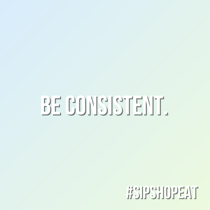 Be Consistent.