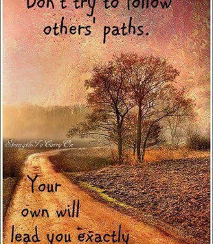TO WALK YOUR OWN PATH