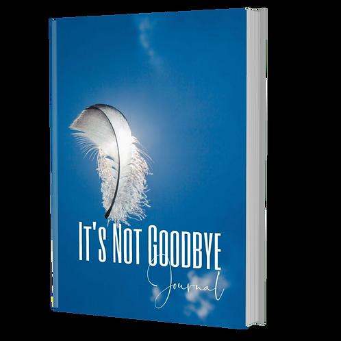 It's Not Goodbye Journal