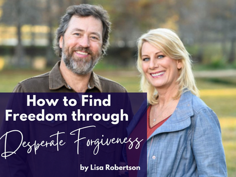 How to Find Freedom Through Desperate Forgiveness