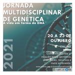 Jornada Multidisciplinar de Genética — A vida em forma de DNA