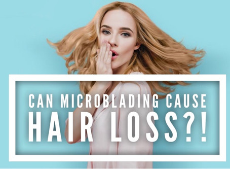 Can Microblading Cause Hair Loss? | Microblading