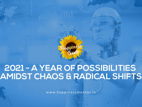 2021 - A YEAR OF POSSIBILITIES AMIDST CHAOS & RADICAL SHIFTS