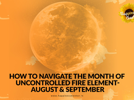 How to navigate the month of uncontrolled fire element-August & September