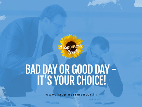 Bad Day or Good Day - It's Your Choice!