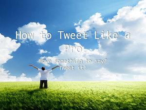 How to tweet like a pro