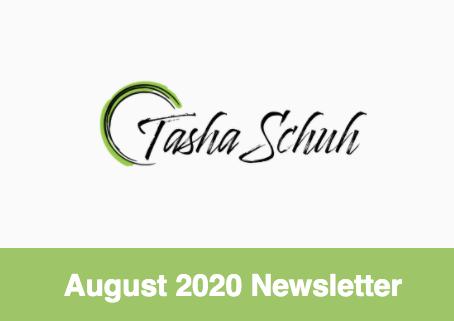 Tasha Schuh August 2020 Newsletter