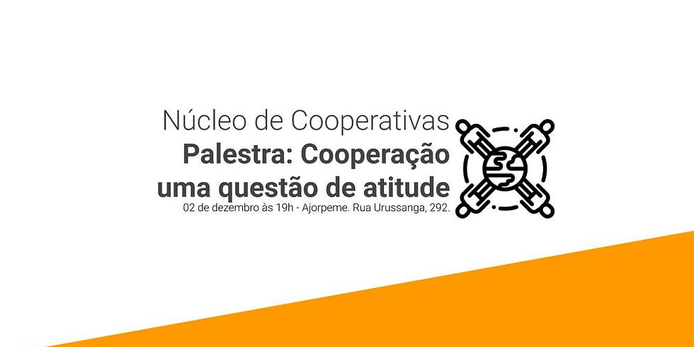 Núcleo de Cooperativas apresenta: Cooperação uma questão de atitude
