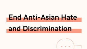 End Anti-Asian Hate and Discrimination