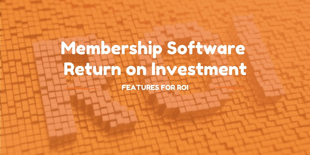 Membership software return on investment