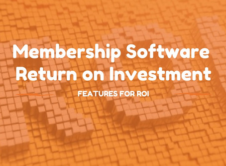 Membership Management Software 101: The Key Features For Return On Investment