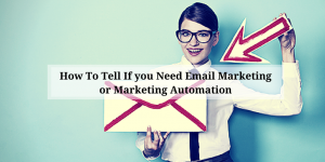 Which is better? Marketing Automation Software vs. Email Marketing