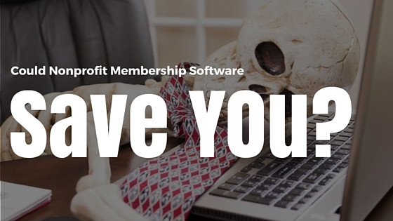 Could Nonprofit Membership Software save your job?