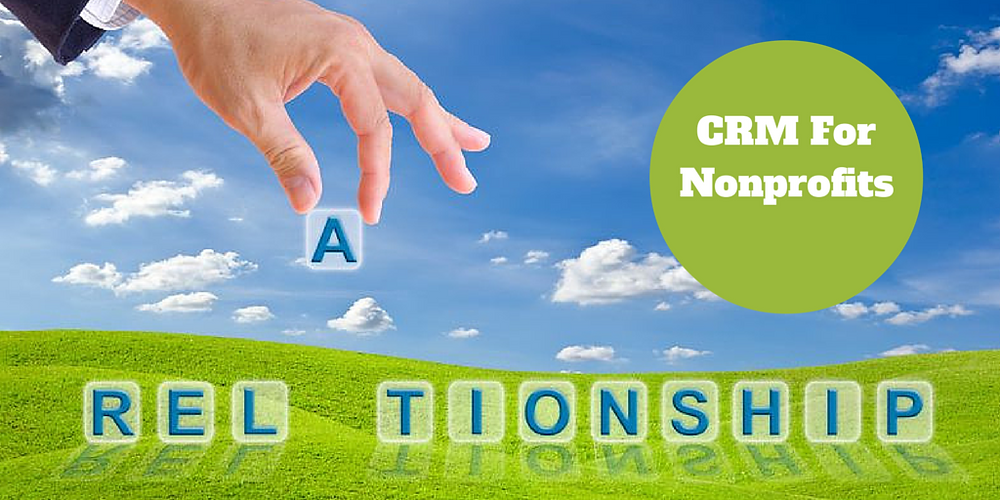 CRM For Nonprofit Organizations, CRM for Nonprofit, Not for Profit CRM, Best CRM Nonprofit is about Relationships,