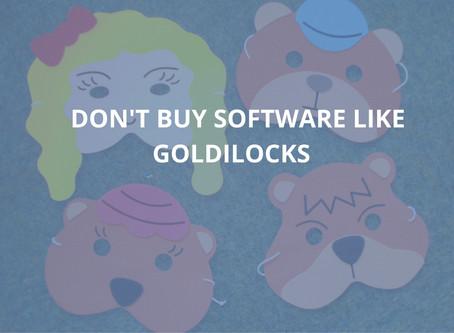 Don't Buy Software Like Goldilocks