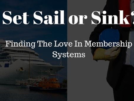 Set Sail or Sink? Finding Love In Membership Systems