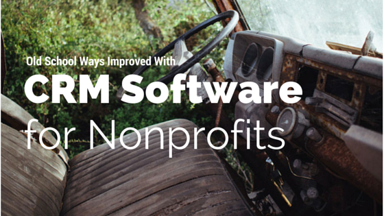 CRM Software for Nonprofits can help improve old school ways