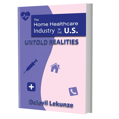 The Home Health Care System in the U.S.: UNTOLD REALITIES