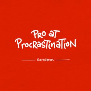 Pro at Procrastination