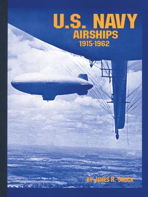 US Navy Airships 1915 - 1962 (Revised 2001 Edition), James Shock