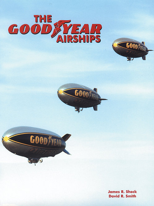 The GoodYear Airships Softcover Edition - James Shock & David Smith