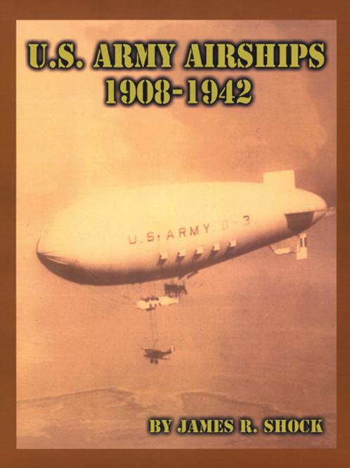 US Army Airships 1908-1942 - James Shock