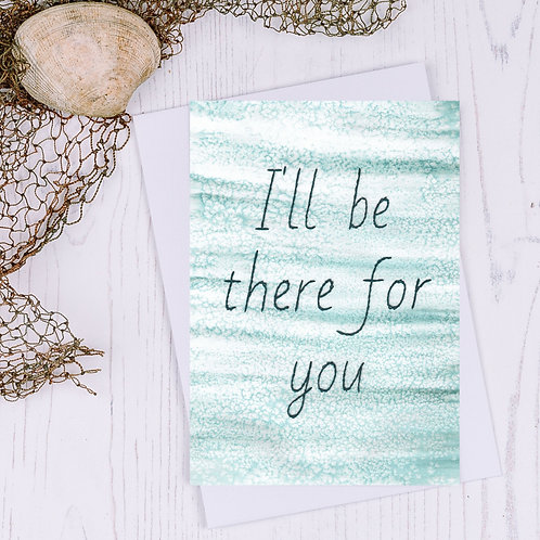 I'll be there for you Greetings Card - A6