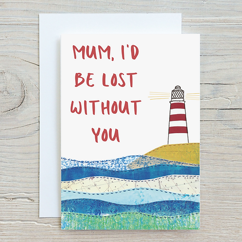 Mum I'd be lost without you Greetings Card A5