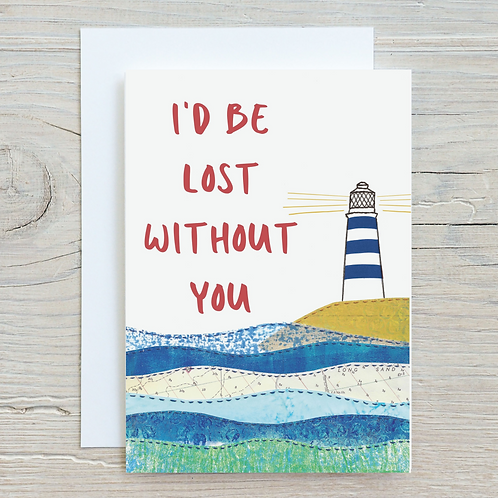 I'd be lost without you Card - Can be personalised A5