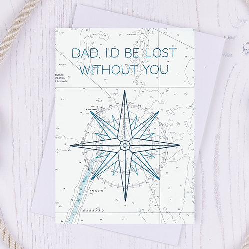 Dad I'd be lost without you  Greetings Card - A6
