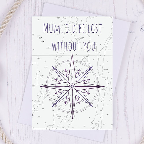 Mum I'd be Lost without you Greetings Card - A6