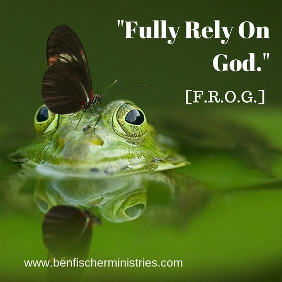 """Fully Relying On God"" (F.R.O.G.)"