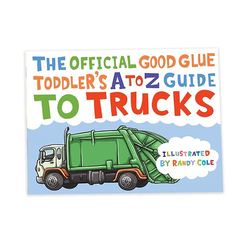 The Official Good Glue Toddlers A to Z Guide to Trucks Book!