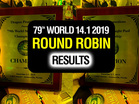 Round Robin Results - 79th World 14.1 2019